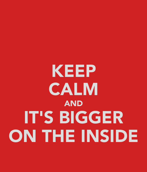 KEEP CALM AND IT'S BIGGER ON THE INSIDE