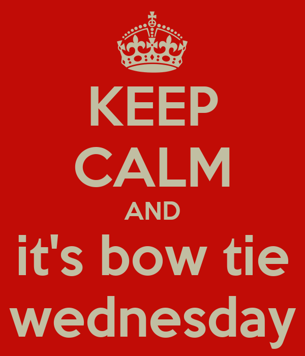 KEEP CALM AND it's bow tie wednesday