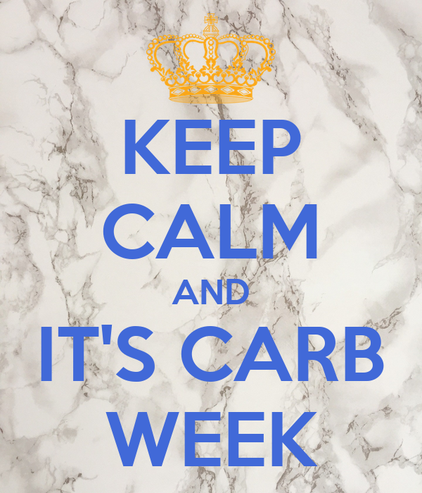 KEEP CALM AND IT'S CARB WEEK