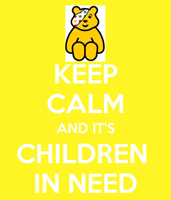KEEP CALM AND IT'S CHILDREN  IN NEED