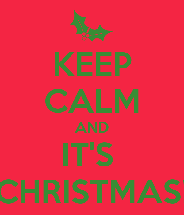 KEEP CALM AND IT'S  CHRISTMAS!