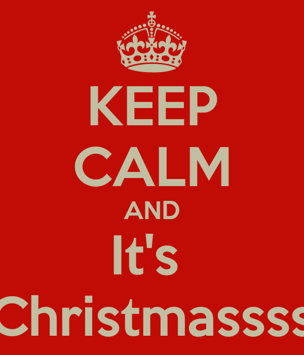 KEEP CALM AND It's  Christmassss