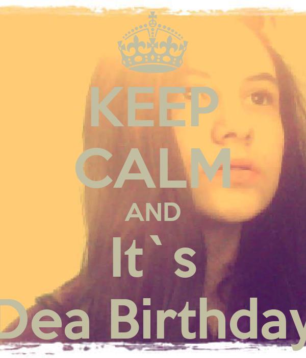 KEEP CALM AND It`s Dea Birthday