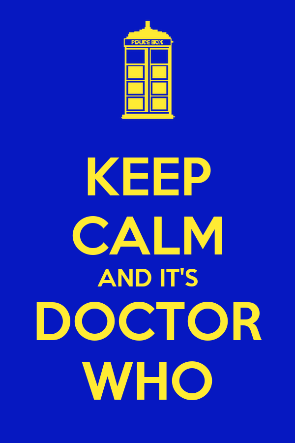 KEEP CALM AND IT'S DOCTOR WHO