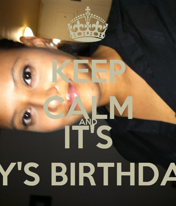 KEEP CALM AND IT'S EMILY'S BIRTHDAY!!!!!!