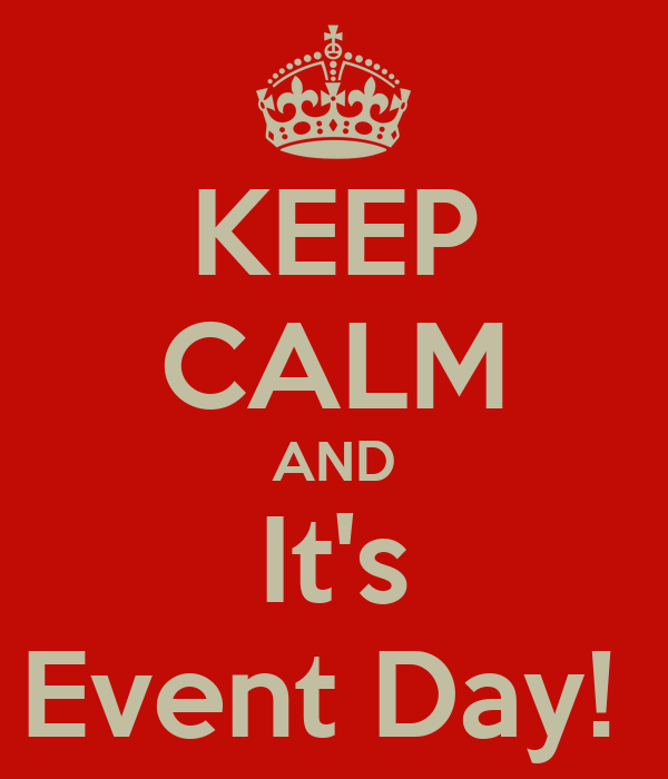 KEEP CALM AND It's Event Day!
