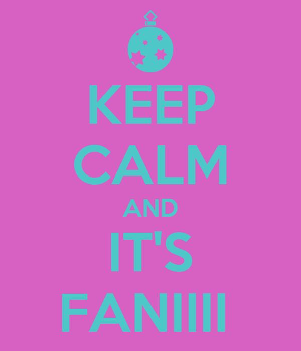 KEEP CALM AND IT'S FANIIII
