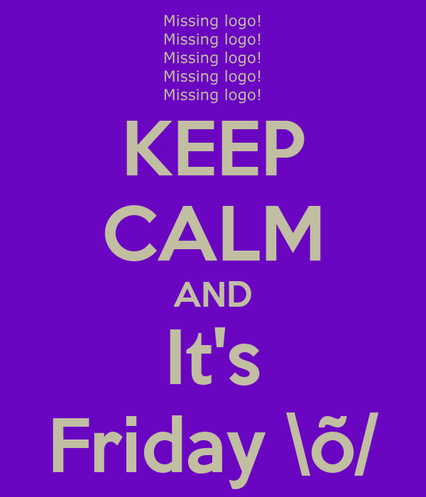 KEEP CALM AND It's Friday \õ/