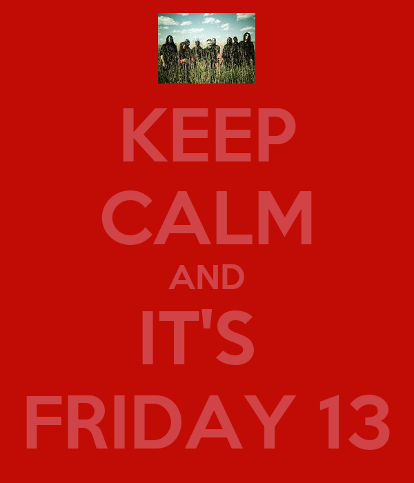 KEEP CALM AND IT'S  FRIDAY 13