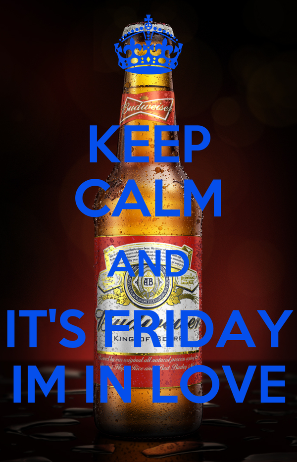 KEEP CALM AND IT'S FRIDAY IM IN LOVE