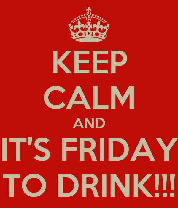 KEEP CALM AND IT'S FRIDAY TO DRINK!!!