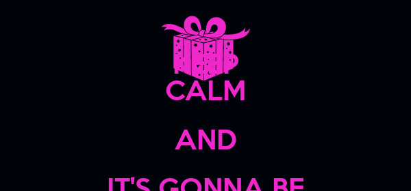 KEEP CALM AND IT'S GONNA BE MY 24TH BIRTHDAY PARTY