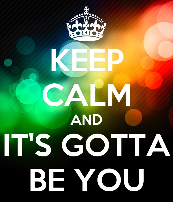 KEEP CALM AND IT'S GOTTA BE YOU