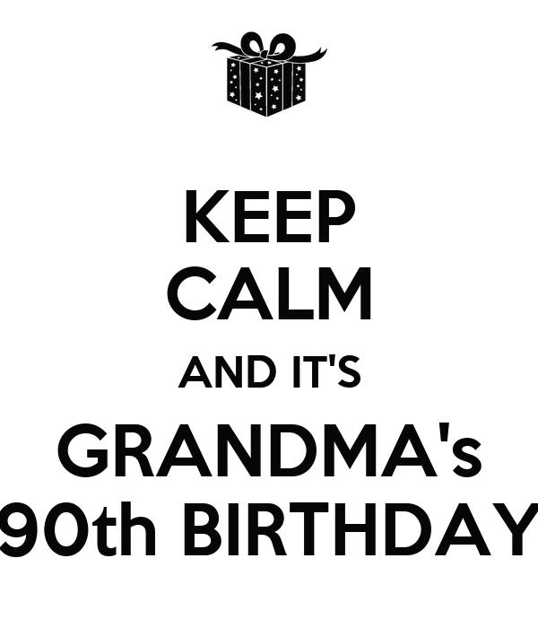 KEEP CALM AND IT'S GRANDMA's 90th BIRTHDAY