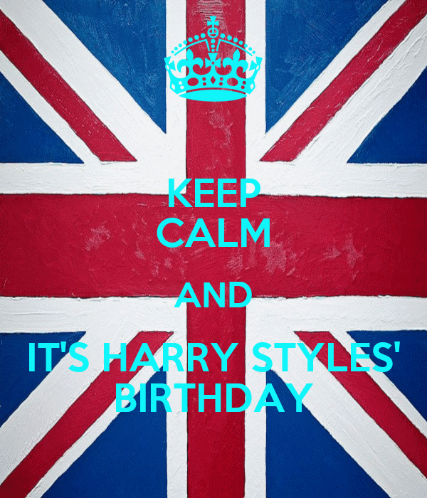 KEEP CALM AND IT'S HARRY STYLES' BIRTHDAY