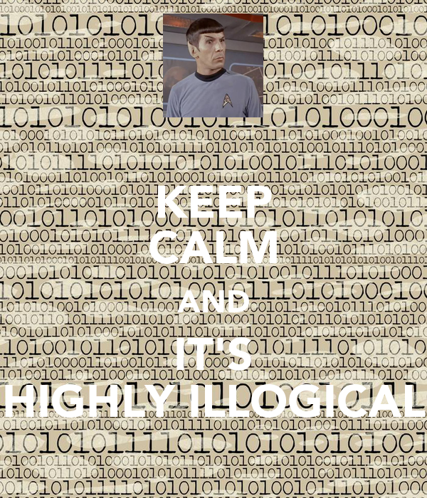 KEEP CALM AND IT'S HIGHLY ILLOGICAL