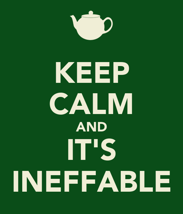 KEEP CALM AND IT'S INEFFABLE