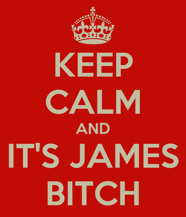 KEEP CALM AND IT'S JAMES BITCH