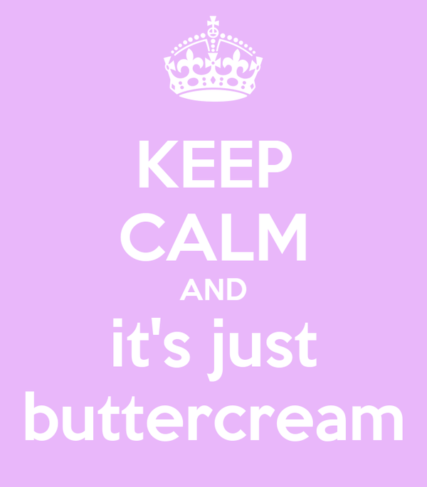 KEEP CALM AND it's just buttercream