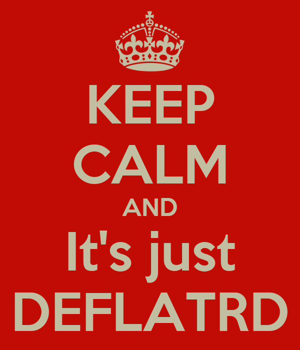 KEEP CALM AND It's just DEFLATRD