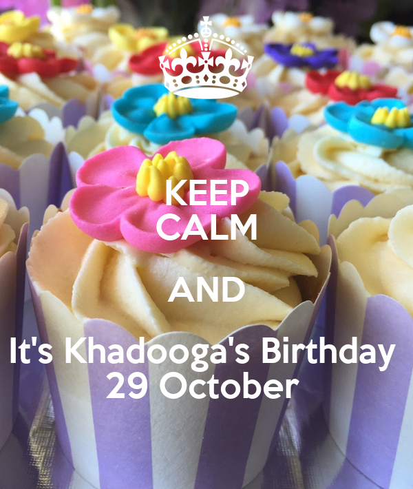 KEEP CALM AND It's Khadooga's Birthday  29 October