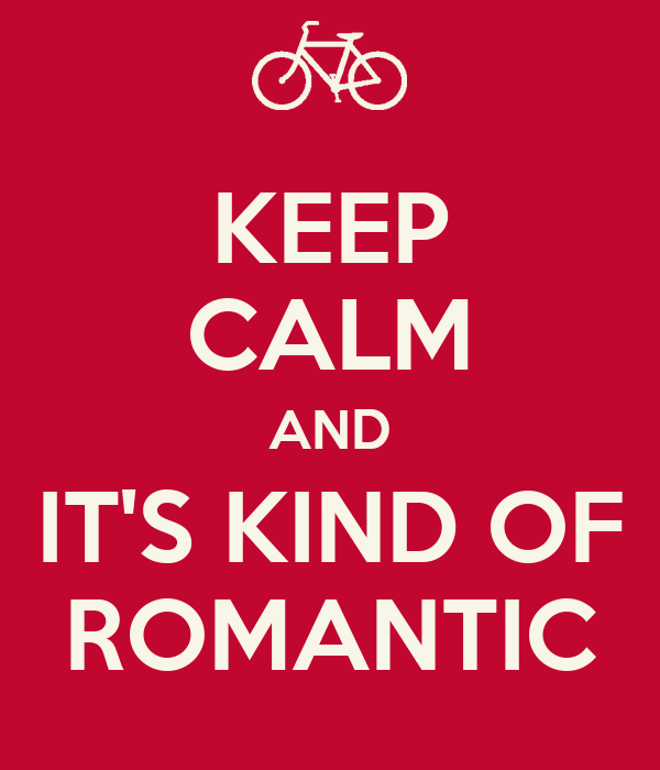 KEEP CALM AND IT'S KIND OF ROMANTIC