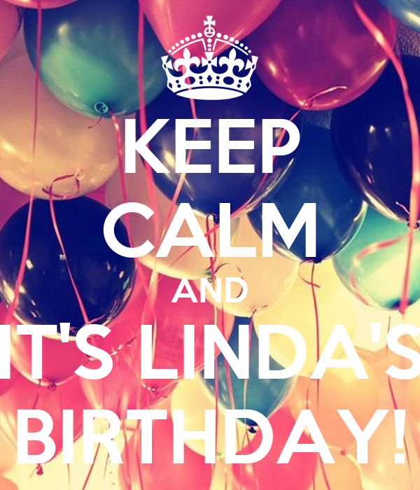 KEEP CALM AND IT'S LINDA'S BIRTHDAY!