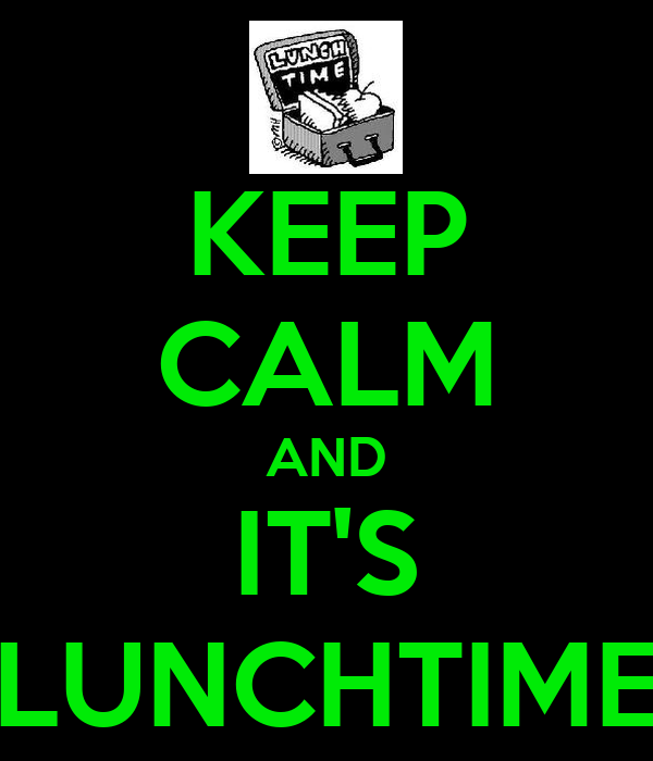 KEEP CALM AND IT'S LUNCHTIME