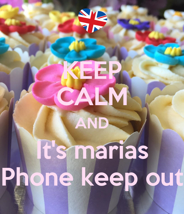 KEEP CALM AND It's marias Phone keep out
