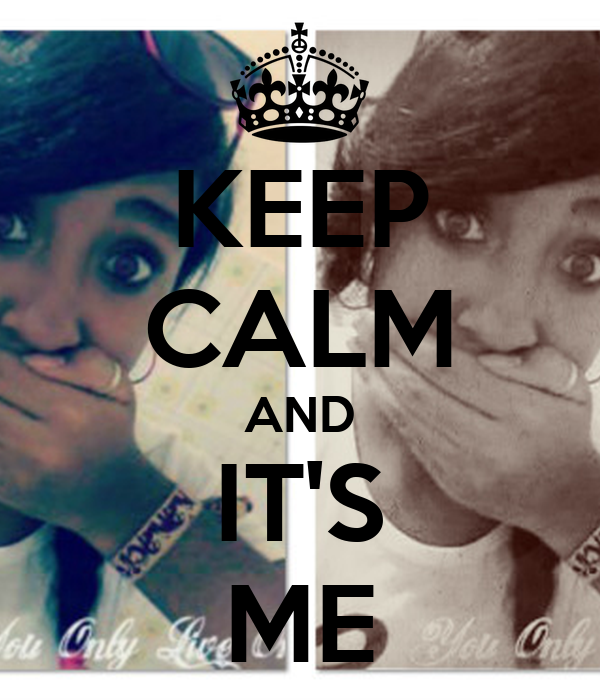 KEEP CALM AND IT'S ME