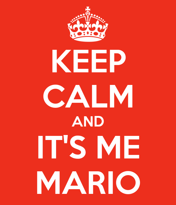 KEEP CALM AND IT'S ME MARIO