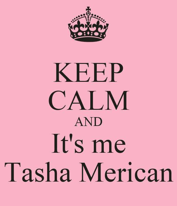 KEEP CALM AND It's me Tasha Merican