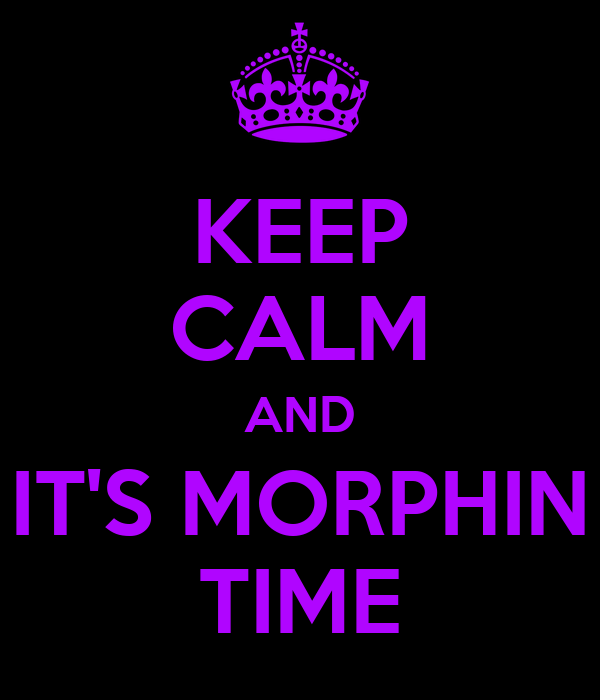 KEEP CALM AND IT'S MORPHIN TIME