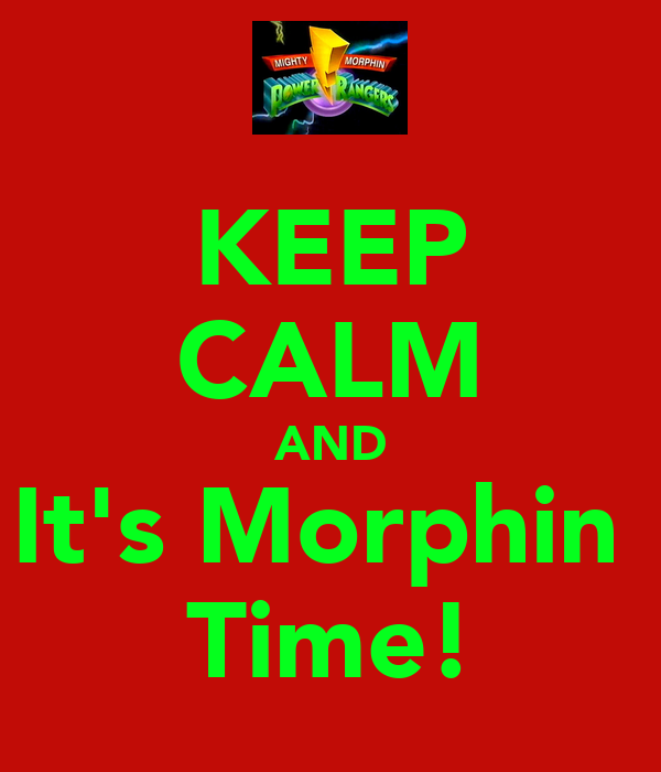 KEEP CALM AND It's Morphin  Time!