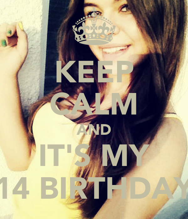 KEEP CALM AND IT'S MY 14 BIRTHDAY