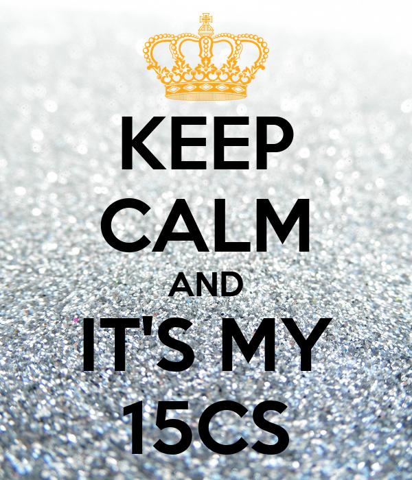 KEEP CALM AND IT'S MY 15CS