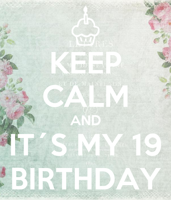 KEEP CALM AND IT´S MY 19 BIRTHDAY