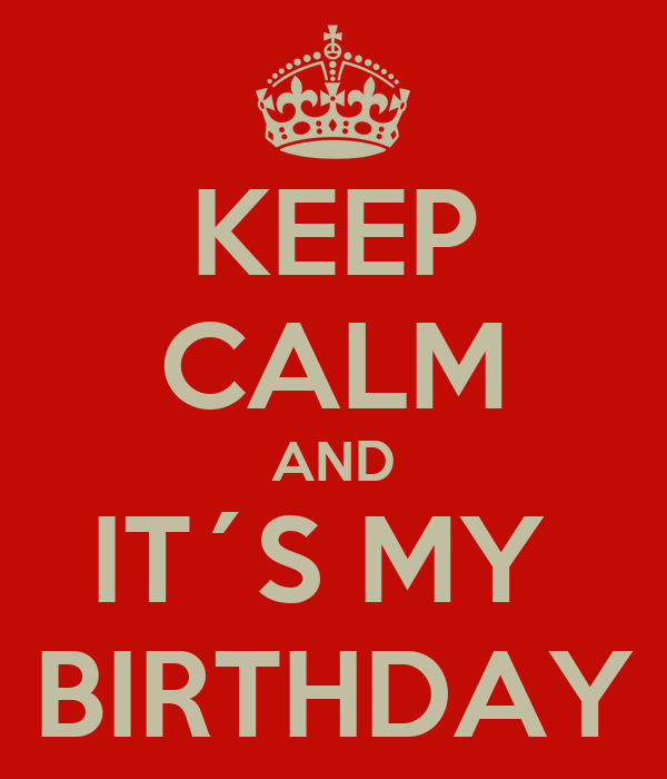KEEP CALM AND IT´S MY  BIRTHDAY