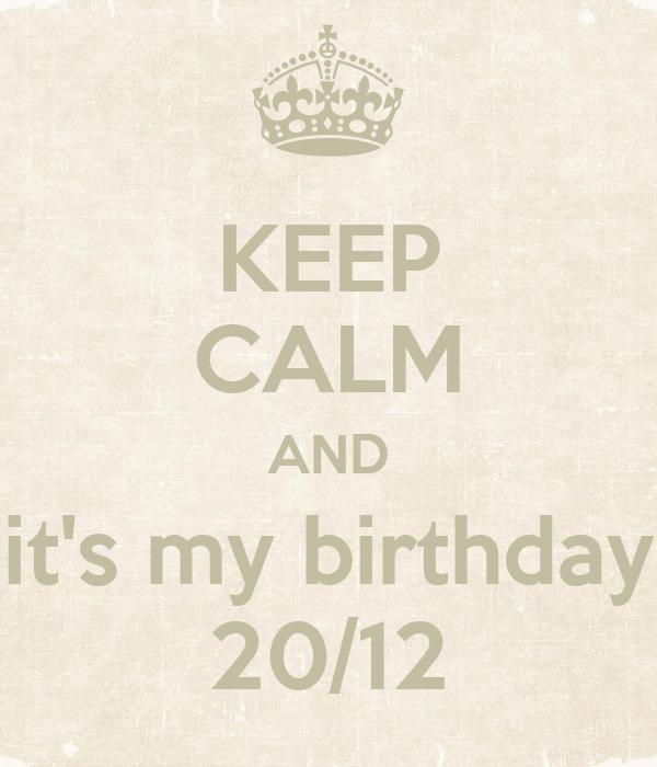 KEEP CALM AND it's my birthday 20/12