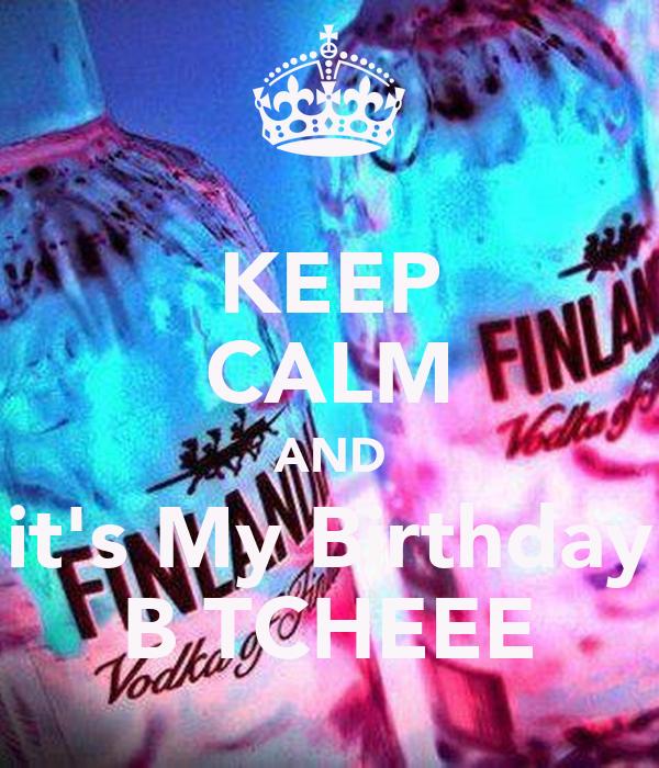 KEEP CALM AND it's My Birthday BİTCHEEE