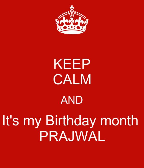 KEEP CALM AND It's my Birthday month  PRAJWAL