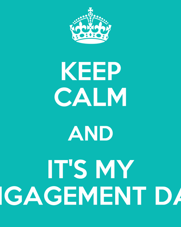 KEEP CALM AND IT'S MY ENGAGEMENT DAY
