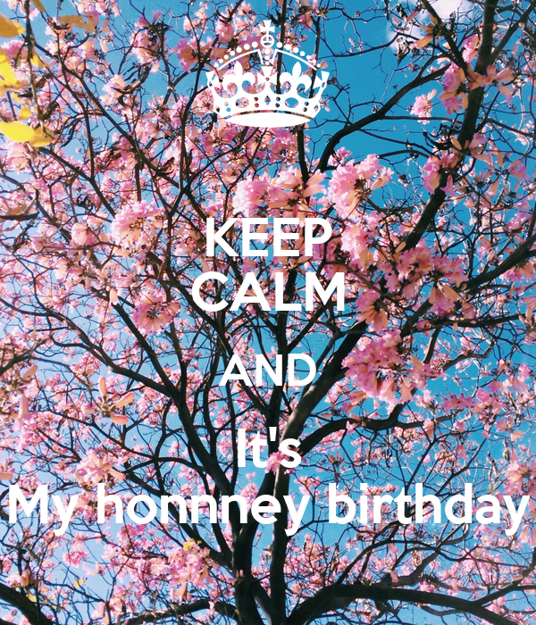 KEEP CALM AND It's My honnney birthday