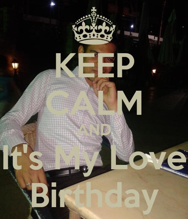 KEEP CALM AND It's My Love Birthday
