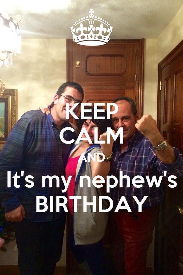 KEEP CALM AND   It's my nephew's   BIRTHDAY
