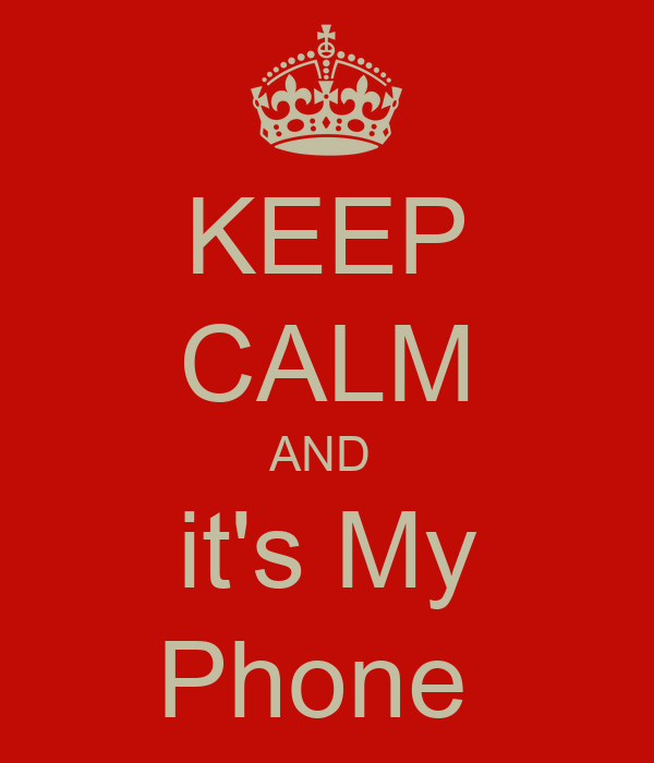 KEEP CALM AND  it's My Phone