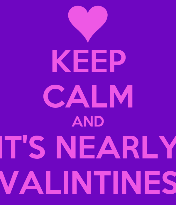 KEEP CALM AND IT'S NEARLY VALINTINES