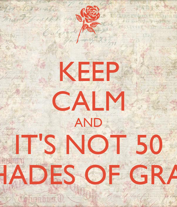 KEEP CALM AND IT'S NOT 50 SHADES OF GRAY