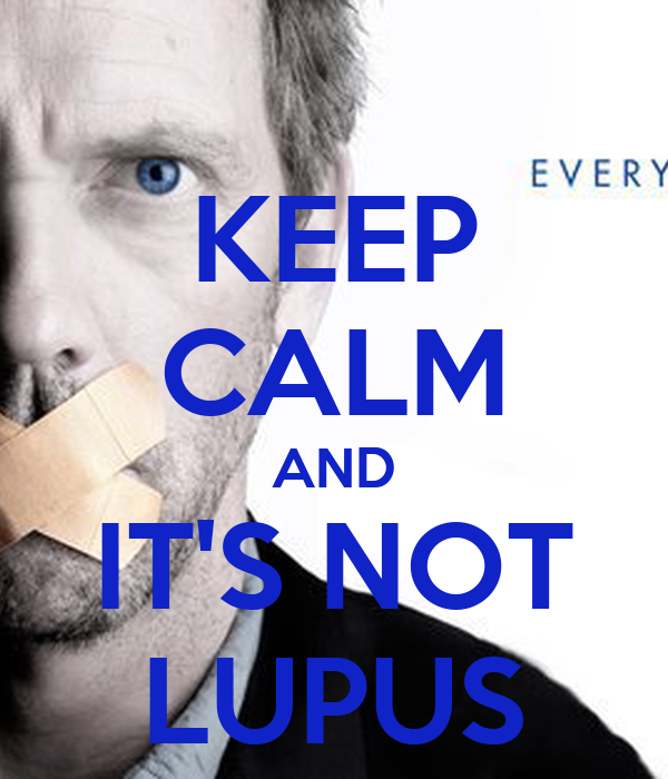 KEEP CALM AND IT'S NOT LUPUS