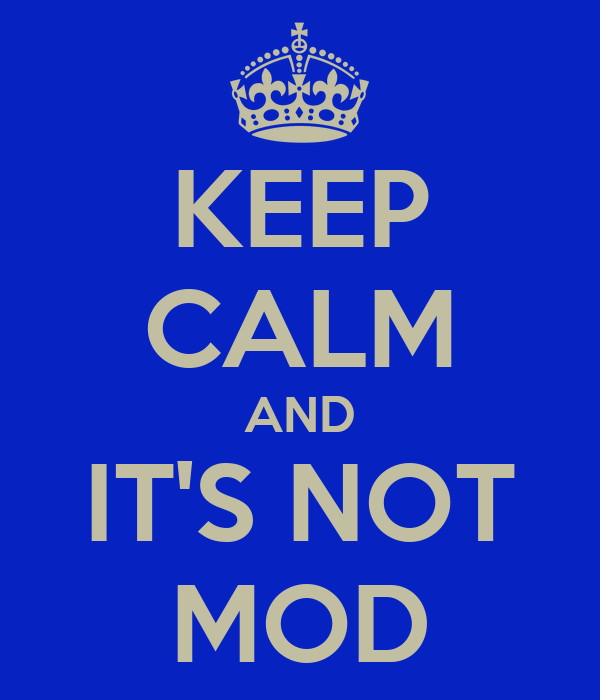 KEEP CALM AND IT'S NOT MOD